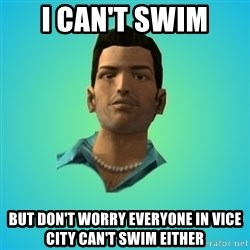 Terrible Tommy - I can't swim But don't worry everyone in Vice City can't swim either