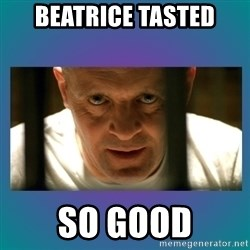 Hannibal lecter - BEATRICE TASTED SO GOOD