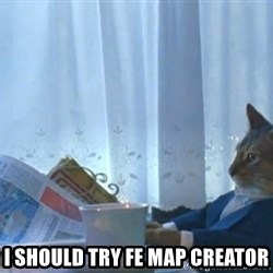 Sophisticated Cat -  i should try FE Map creator