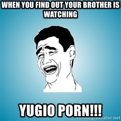 Laughing Man - When you find out your brother is watching Yugio Porn!!!