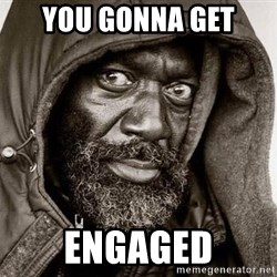 You Gonna Get Raped - You gonna get Engaged