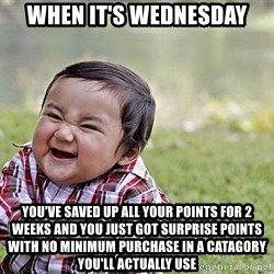 Evil Asian Baby - When it's Wednesday you've saved up all your points for 2 weeks and you just got surprise points with no minimum purchase in a catagory you'll actually use