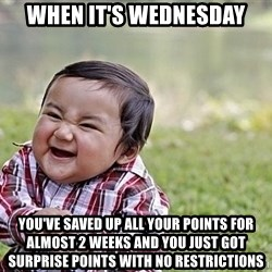Evil Asian Baby - When it's Wednesday You've saved up all your points for almost 2 weeks and you just got surprise points with no restrictions