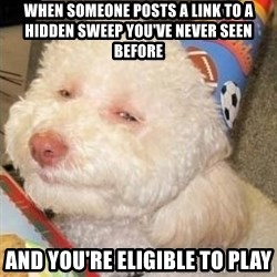 Troll dog - When someone posts a link to a hidden sweep you've never seen before and you're eligible to play