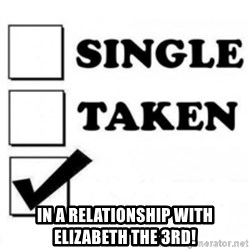 single taken checkbox -  in a relationship with elizabeth the 3rd!