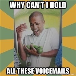 Why can't I hold all these limes - Why can't I hold All These voicemails