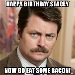 history ron swanson - Happy Birthday Stacey Now go eat some bacon!