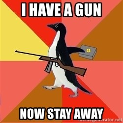 Socially Fed Up Penguin - I HAVE A GUN NOW STAY AWAY