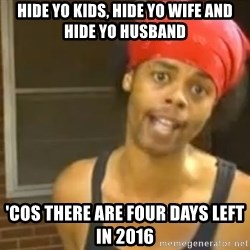 Antoine Dodson - HIDE YO KIDS, HIDE YO WIFE AND HIDE YO HUSBAND 'COS THERE ARE FOUR DAYS LEFT IN 2016