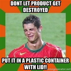 cristianoronaldo - DONT LET PRODUCT GET DESTROYED PUT IT IN A PLASTIC CONTAINER WITH LID!!