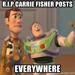 X, X Everywhere  - R.i.p carrie fisher posts Everywhere