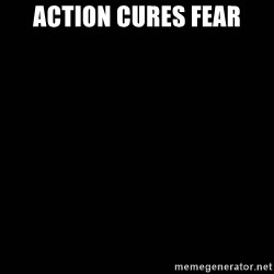 black background - Action Cures Fear