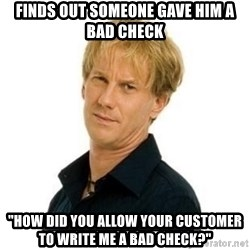 """Stupid Opie - Finds out someone gave him a bad check """"How did you allow your customer to write me a bad check?"""""""