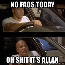 Vin Diesel Car - No fags today Oh shit it's allan