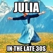 Look at all these - Julia In the late 30s