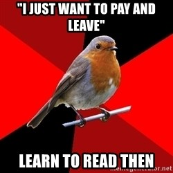"Retail Robin - ""I JUST WANT TO PAY AND LEAVE"" LEARN TO READ THEN"