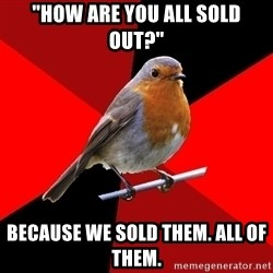 """Retail Robin - """"HOW ARE YOU ALL SOLD OUT?"""" BECAUSE WE SOLD THEM. ALL OF THEM."""