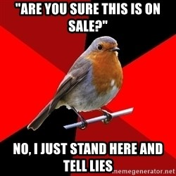 """Retail Robin - """"ARE YOU SURE THIS IS ON SALE?"""" NO, I JUST STAND HERE AND TELL LIES"""