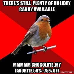 Retail Robin - there's still  plenty of holiday candy available mmmmm chocolate ,my favorite,50% -75% off