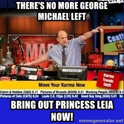 Move Your Karma - There's no more George Michael left Bring out Princess Leia now!
