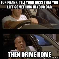 Vin Diesel Car - Fun prank: tell your boss that you left something in your car then drive home