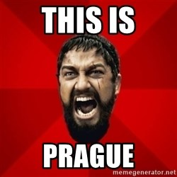 THIS IS SPARTAAA!!11!1 - This is Prague