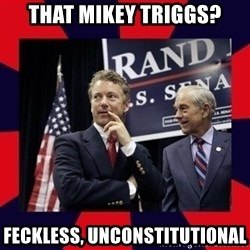 Rand Paul - That Mikey Triggs? Feckless, Unconstitutional