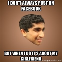 Handsome Indian Man - I don't always post on facebook but when I do it's about my girlfriend
