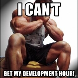 Fit Guy Problems - I can't  Get my Development Hour!