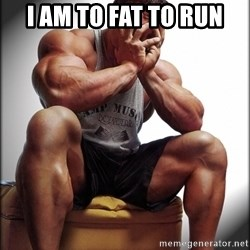 Fit Guy Problems - I AM to FAT to run
