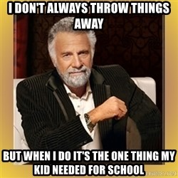 XX beer guy - I don't always throw things away but when i do it's the one thing my kid needed for school