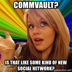 Dumb Blonde - Commvault? Is that like some kind of new social network?