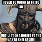 Skyrim Meme Generator - I used to work at Frito Lay Until I took a Dorito to the knee