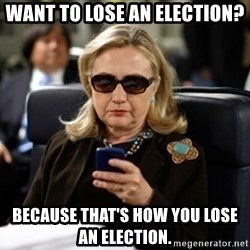 Hillary Text - Want to lose an election? Because that's how you lose an election.
