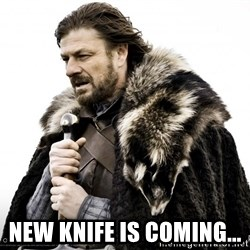 Game of thrones sean bean -  New knife is coming...