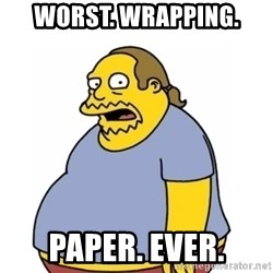 Comic Book Guy Worst Ever - Worst. Wrapping. Paper. Ever.