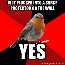 Retail Robin - Is it plugged into a surge protector or the wall yes