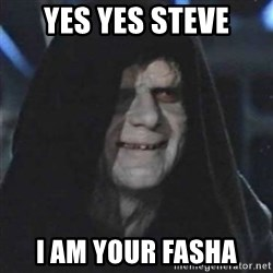 Sith Lord - Yes yes steve I am your fasha