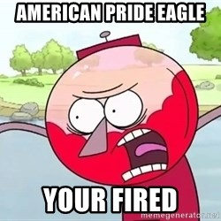 annoying benson  - american pride eagle  your fired