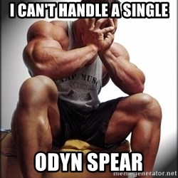 Fit Guy Problems - I can't handle a single odyn spear