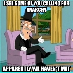 buzz killington - I see some of you calling for anarchy Apparently we haven't met