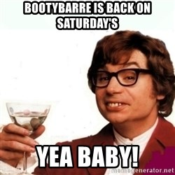 Austin Powers Drink - Bootybarre is back on Saturday's  Yea baby!