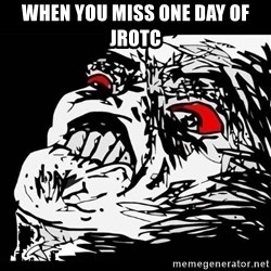 Rage Face - when you miss one day of JROTC