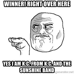 i'm watching you meme - winner! right over here yes i am k.c. from k.c. and the sunshine band