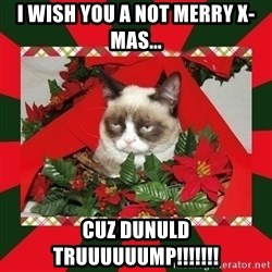 GRUMPY CAT ON CHRISTMAS - i wish you a not merry x-mas... cuz dunuld truuuuuump!!!!!!!