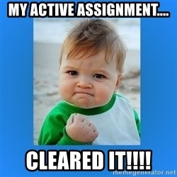 yes baby 2 - My active assignment.... Cleared it!!!!