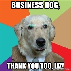 Business Dog - business dog, Thank you too, Liz!
