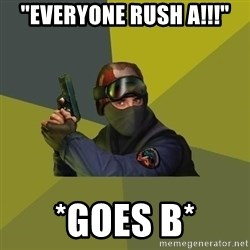 "Counter Strike - ""everyone rush a!!!"" *goes b*"