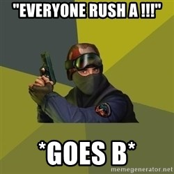 "Counter Strike - ""everyone rush a !!!"" *goes b*"