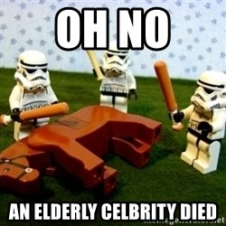 Beating a Dead Horse stormtrooper - Oh no  an elderly celbrity died